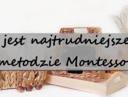najtrudniejsze w Montessori - ruchomyalfabet.pl
